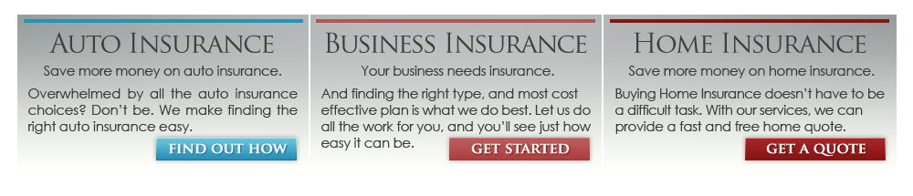 We offer auto, business and home insurance.